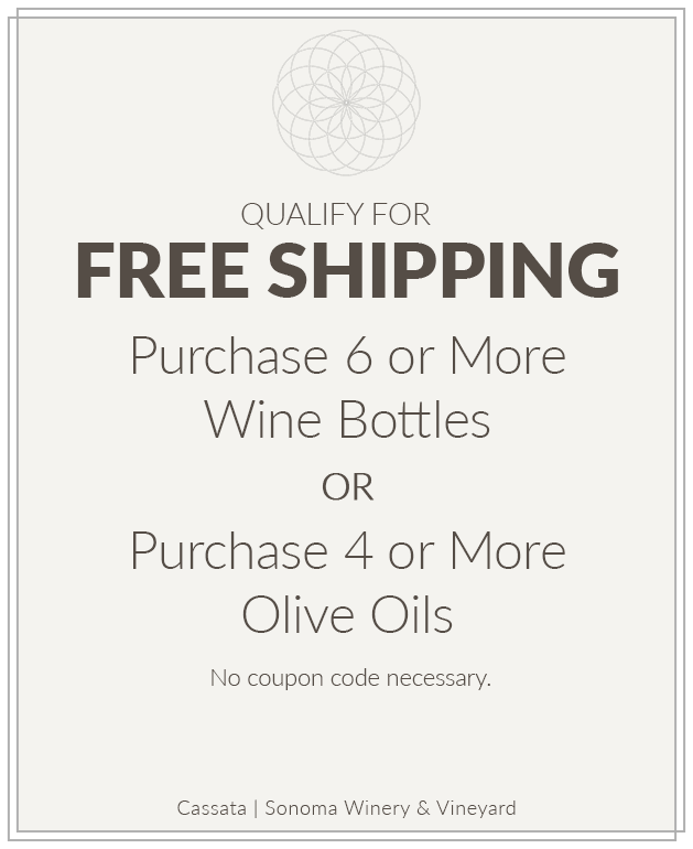 Purchases of 6 or more bottles of wine and 4 or more olive oils qualify for free shipping at shop.cassatasonoma.com