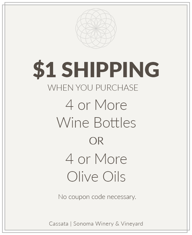 Enjoy $1 Shipping When You Purchase 4 or More Wine Bottles or 4 or More Olive Oils from Cassata Sonoma