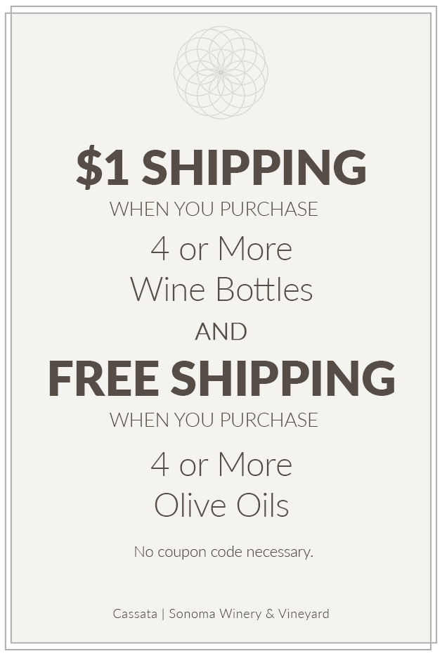 Enjoy $1 Shipping When You Purchase 4 or More Wine Bottles and Free Shipping When You Purchase 4 or More Olive Oils from Cassata Sonoma